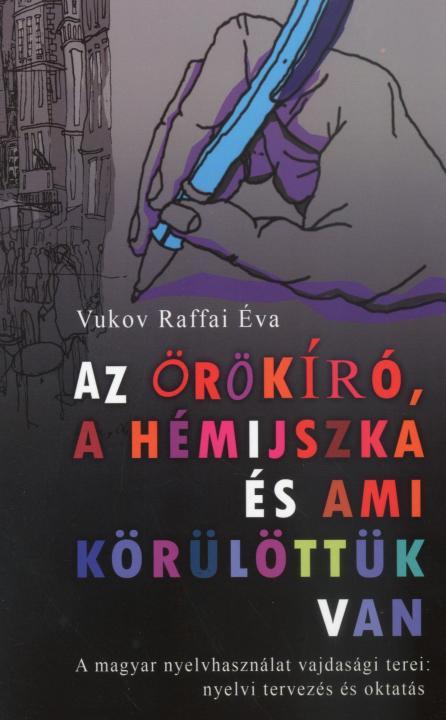 Az örökíró, a hémijszka és ami körülöttük van. A magyar nyelvhasználat vajdasági terei: nyelvi tervezés és oktatás
