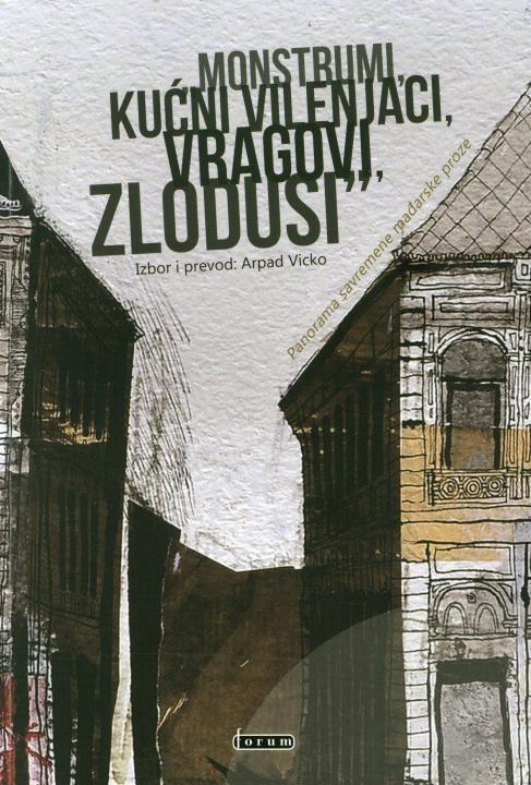 """""""Monstrumi, kućni vilenjaci, vragovi, zlodusi"""". Panorama savremene mađarske proze"""